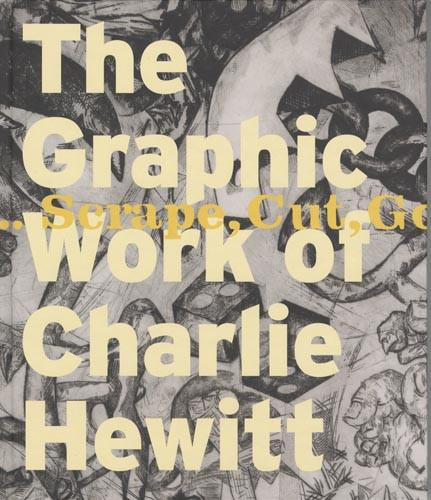The Graphic Work of Charlie Hewitt